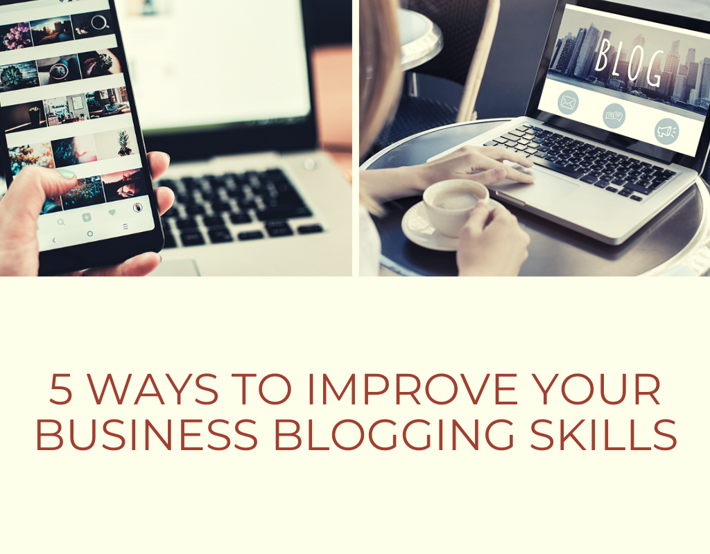 5 Ways to Improve Your Business Blogging Skills